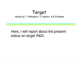 Target  mainly by T. Nakadaira, Y. Hayato, A.K.Ichikawa