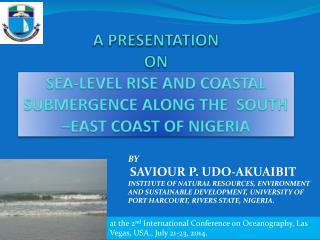 A PRESENTATION  ON SEA-LEVEL RISE AND COASTAL SUBMERGENCE ALONG THE  SOUTH �EAST COAST OF NIGERIA