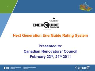 Next Generation EnerGuide Rating System Presented to: Canadian Renovators '  Council