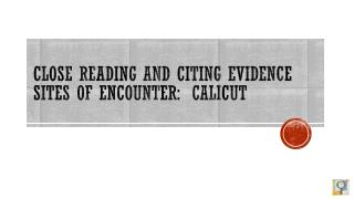 Close Reading and  Citing Evidence Sites  of encounter:  Calicut