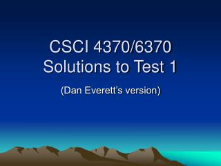 CSCI 4370/6370 Solutions to Test 1