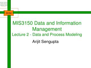 MIS3150 Data and Information Management Lecture 2 - Data and Process Modeling