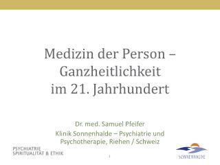 Medizin der Person – Ganzheitlichkeit  im 21. Jahrhundert