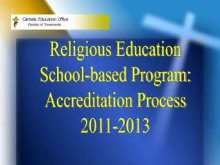 Religious Education School-based Program: Accreditation Process 2011-2013