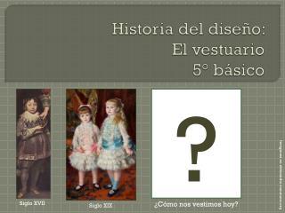 Historia del diseño:  El vestuario 5° básico