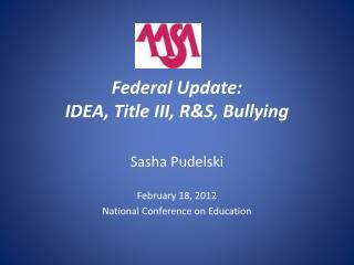 Federal Update:  IDEA , Title III, R&S, Bullying