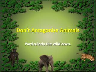 Don�t Antagonize Animals