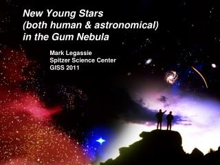 New Young Stars  (both human & astronomical)  in the Gum Nebula
