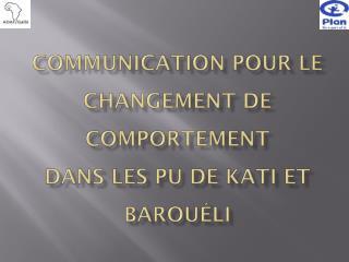 Communication pour le Changement de comportement dans les PU de Kati et  Barou�li