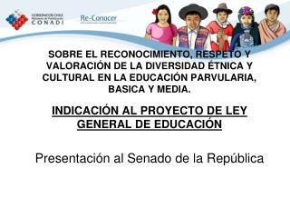 INDICACIÓN AL PROYECTO DE LEY GENERAL DE EDUCACIÓN Presentación al Senado de la República