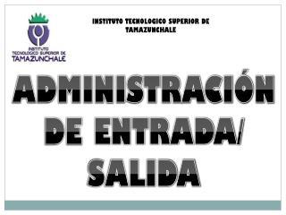 ADMINISTRACIÓN  DE  ENTRADA/ SALIDA