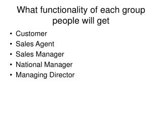 W hat functionality of each group people will get
