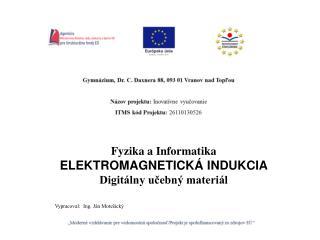 Fyzika a Informatika ELEKTROMAGNETICKÁ INDUKCIA Digitálny učebný materiál