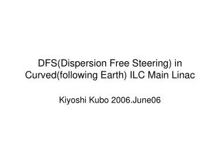 DFS(Dispersion Free Steering) in Curved(following Earth) ILC Main Linac