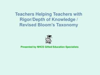 Teachers Helping Teachers with Rigor/Depth of Knowledge / Revised Bloom's Taxonomy