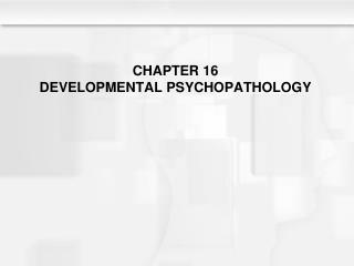 CHAPTER 16 DEVELOPMENTAL PSYCHOPATHOLOGY