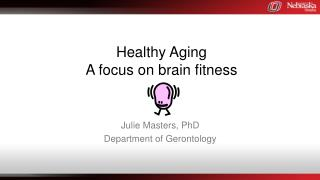 Healthy Aging A focus on brain fitness