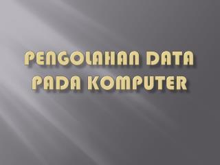 Pengolahan  data pada komputer