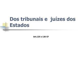 Dos tribunais e  juízes dos Estados