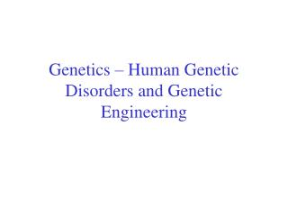 Genetics � Human Genetic Disorders and Genetic Engineering