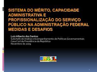 Luiz Alberto dos Santos Subchefe de Análise e Acompanhamento de Políticas Governamentais