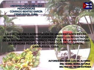 UNIVERSIDAD DE CIENCIAS PEDAGÓGICAS CONRADO BENÍTEZ GARCÍA CIENFUEGOS, CUBA.