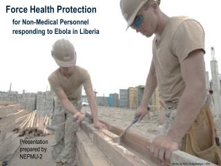 Force Health Protection for Non-Medical Personnel     responding to Ebola in Liberia
