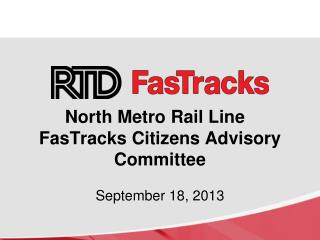 North  Metro Rail Line   FasTracks Citizens Advisory Committee September 18, 2013