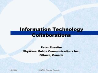 Information Technology Collaborations Peter Rossiter SkyWave Mobile Communications Inc,