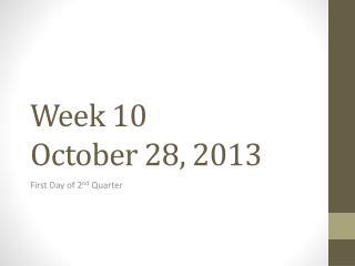 Week 10 October 28, 2013
