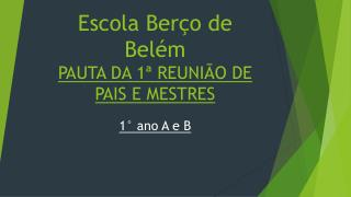 Escola  Berço de Belém PAUTA DA 1ª REUNIÃO DE PAIS E MESTRES