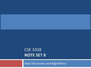 CSE 3358  Note Set 8