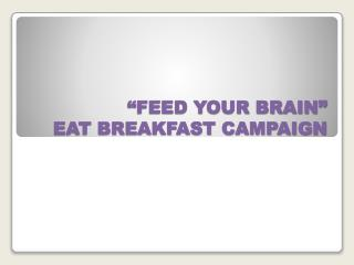 """FEED YOUR BRAIN"" EAT BREAKFAST CAMPAIGN"