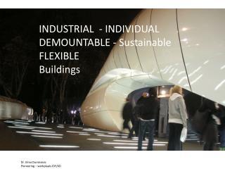 INDUSTRIAL  - INDIVIDUAL  DEMOUNTABLE - Sustainable FLEXIBLE Buildings