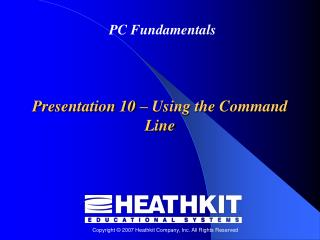 Presentation 10  �  Using the Command Line