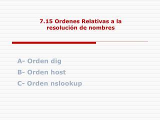 7.15 Ordenes Relativas a la resolución de nombres