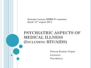 PSYCHIATRIC ASPECTS OF MEDICAL ILLNESS (Including HIV/AIDS)