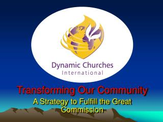 Transforming Our Community A Strategy to Fulfill the Great Commission