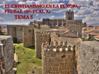 EL CRISTIANISMO EN LA EUROPA FEUDAL (SS. IX AL X) TEMA 5