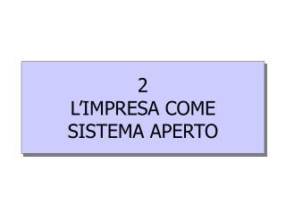 2 L'IMPRESA COME SISTEMA APERTO