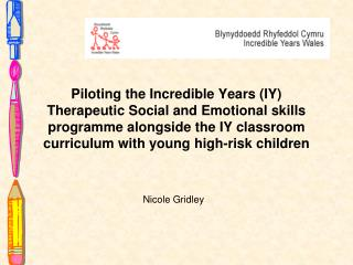 Piloting the Incredible Years IY Therapeutic Social and Emotional skills programme alongside the IY classroom curriculum