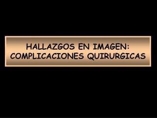 HALLAZGOS EN IMAGEN: COMPLICACIONES QUIRURGICAS