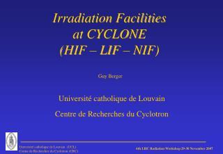 Irradiation Facilities  at CYCLONE (HIF – LIF – NIF)