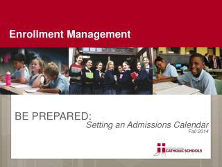 BE PREPARED:  Setting an Admissions Calendar Fall 2014