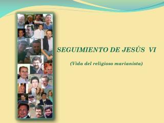 SEGUIMIENTO DE JESÚS  VI (Vida del religioso marianista)