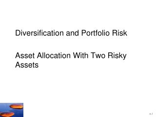 Diversification and Portfolio Risk 	Asset Allocation With Two Risky Assets