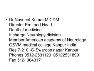 Dr Navneet Kumar MD,DM Director Prof and Head  Deptt of medicine  Incharge Neurology division Member American academy of