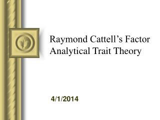 Raymond Cattell s Factor Analytical Trait Theory