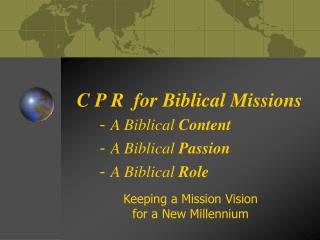 C P R  for Biblical Missions 	-  A Biblical  Content -  A Biblical  Passion -  A Biblical  Role