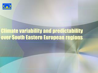 Climate variability and predictability over South Eastern European regions